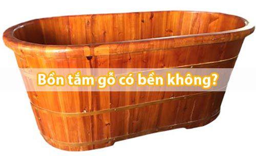 Bồn tắm gỗ có bền không - Tâm Việt